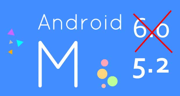 اندروید M نسخه ۵.۲ خواهد بود نه ۶.۰ !