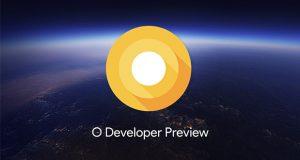 چهارمین و آخرین نسخه پیش نمایش توسعه دهندگان اندروید O منتشر شد